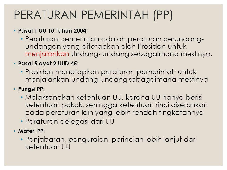 PERATURAN PEMERINTAH (PP) Pasal 1 UU 10 Tahun 2004 : Peraturan pemerintah adalah peraturan perundang- undangan yang ditetapkan oleh Presiden untuk men