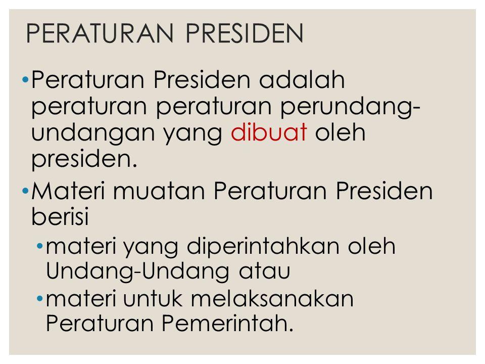 PERATURAN PRESIDEN Peraturan Presiden adalah peraturan peraturan perundang- undangan yang dibuat oleh presiden. Materi muatan Peraturan Presiden beris