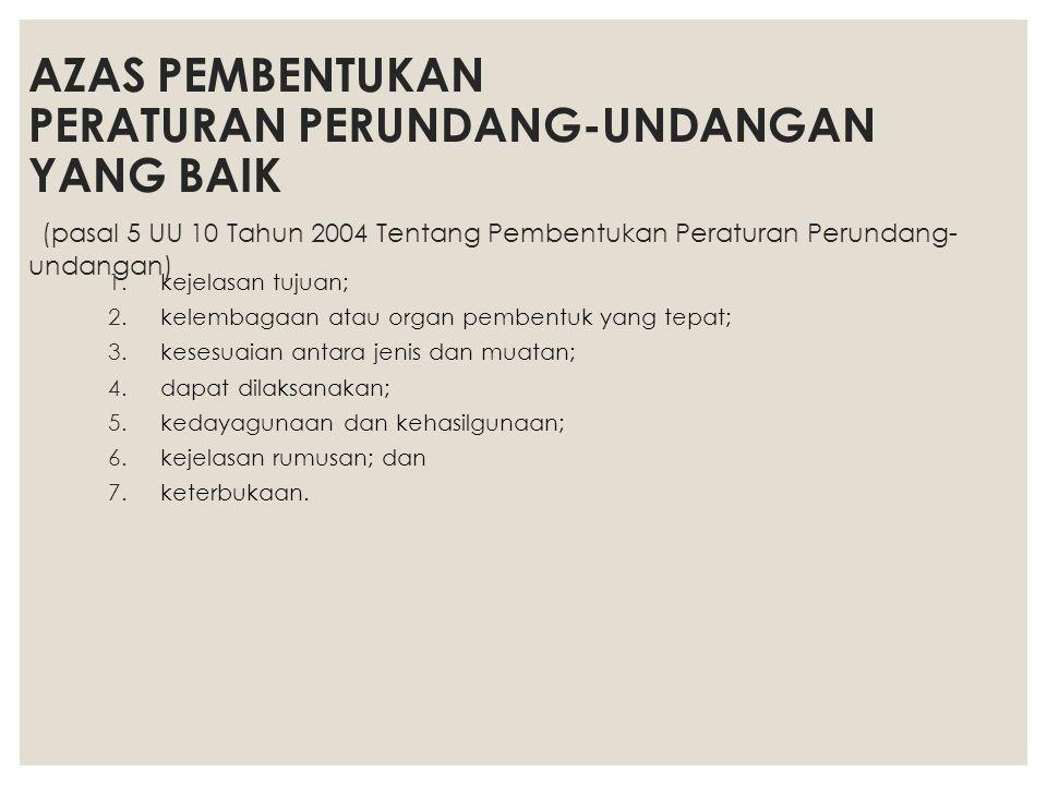 AZAS MATERI MUATAN PERATURAN PERUNDANG-UNDANGAN (pasal 6 (1) UU 10 Tahun 2004 Tentang Pembentukan Peraturan Perundang- undangan) 1.pengayoman; 2.kemanusiaan; 3.kebangsaan; 4.kekeluargaan; 5.kenusantaraan; 6.bhineka tunggal ika; 7.keadilan; 8.kesamaan kedudukan dalam hukum dan pemerintahan 9.ketertiban dan kepastian hukum; dan atau 10.keseimbangan, keserasian, dan keselarasan