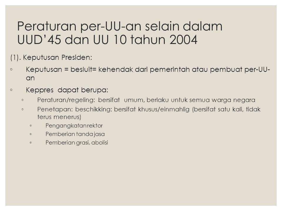 Peraturan per-UU-an selain dalam UUD'45 dan UU 10 tahun 2004 (1). Keputusan Presiden: ◦ Keputusan = besluit= kehendak dari pemerintah atau pembuat per
