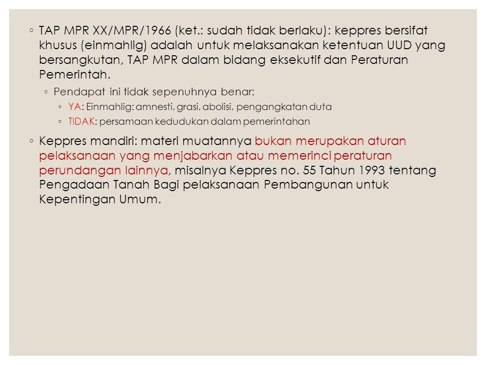 ◦ TAP MPR XX/MPR/1966 (ket.: sudah tidak berlaku): keppres bersifat khusus (einmahlig) adalah untuk melaksanakan ketentuan UUD yang bersangkutan, TAP