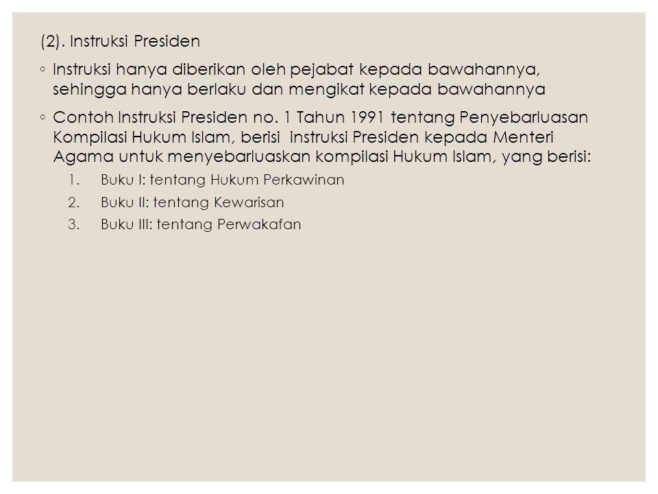 (2). Instruksi Presiden ◦ Instruksi hanya diberikan oleh pejabat kepada bawahannya, sehingga hanya berlaku dan mengikat kepada bawahannya ◦ Contoh Ins