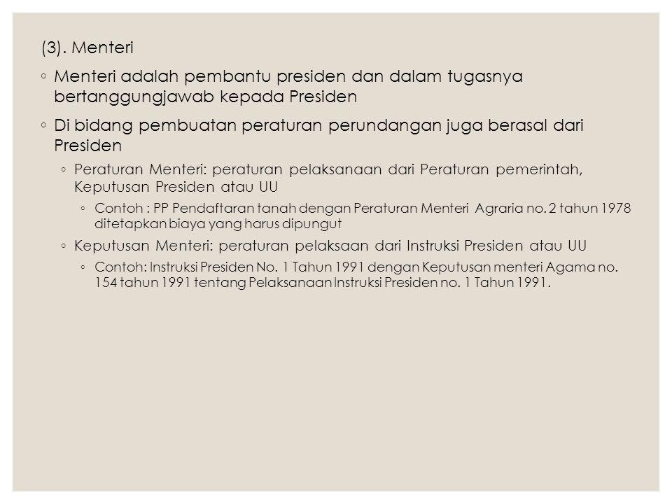 (3). Menteri ◦ Menteri adalah pembantu presiden dan dalam tugasnya bertanggungjawab kepada Presiden ◦ Di bidang pembuatan peraturan perundangan juga b