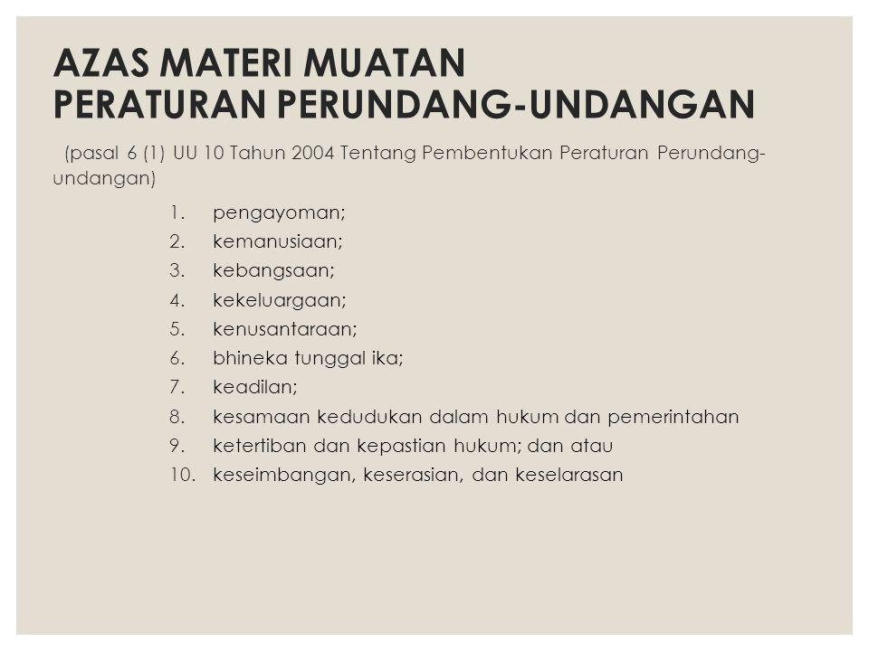 AZAS MATERI MUATAN PERATURAN PERUNDANG-UNDANGAN (pasal 6 (1) UU 10 Tahun 2004 Tentang Pembentukan Peraturan Perundang- undangan) 1.pengayoman; 2.keman