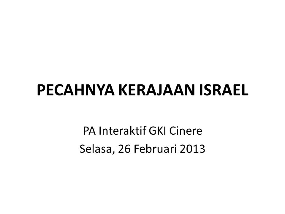 PECAHNYA KERAJAAN ISRAEL PA Interaktif GKI Cinere Selasa, 26 Februari 2013