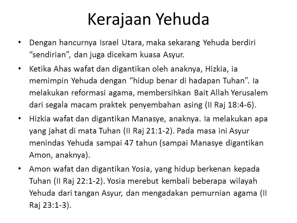 """Kerajaan Yehuda Dengan hancurnya Israel Utara, maka sekarang Yehuda berdiri """"sendirian"""", dan juga dicekam kuasa Asyur. Ketika Ahas wafat dan digantika"""