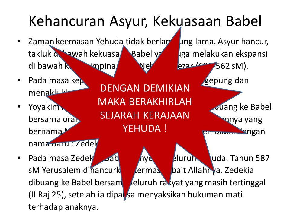 Kehancuran Asyur, Kekuasaan Babel Zaman keemasan Yehuda tidak berlangsung lama. Asyur hancur, takluk di bawah kekuasaan Babel yang juga melakukan eksp