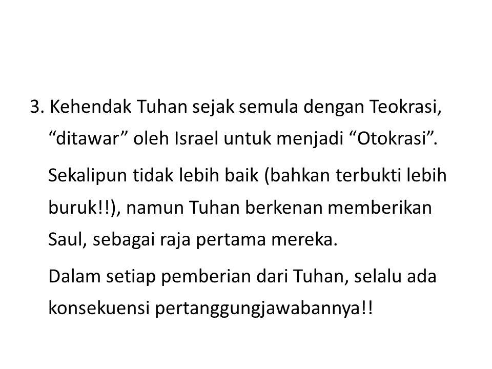 """3. Kehendak Tuhan sejak semula dengan Teokrasi, """"ditawar"""" oleh Israel untuk menjadi """"Otokrasi"""". Sekalipun tidak lebih baik (bahkan terbukti lebih buru"""