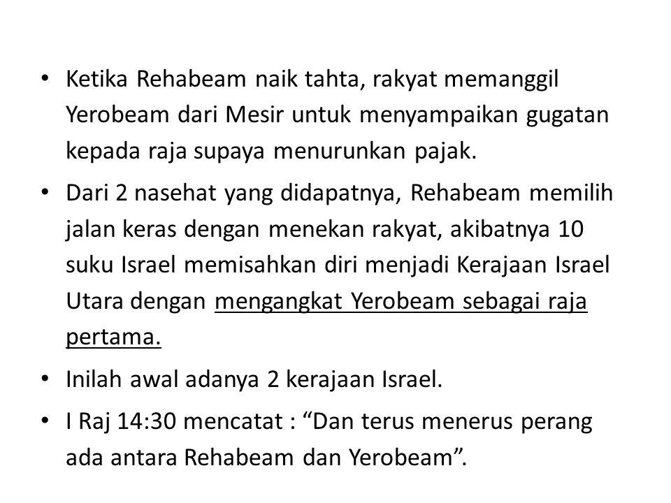 Ketika Rehabeam naik tahta, rakyat memanggil Yerobeam dari Mesir untuk menyampaikan gugatan kepada raja supaya menurunkan pajak. Dari 2 nasehat yang d