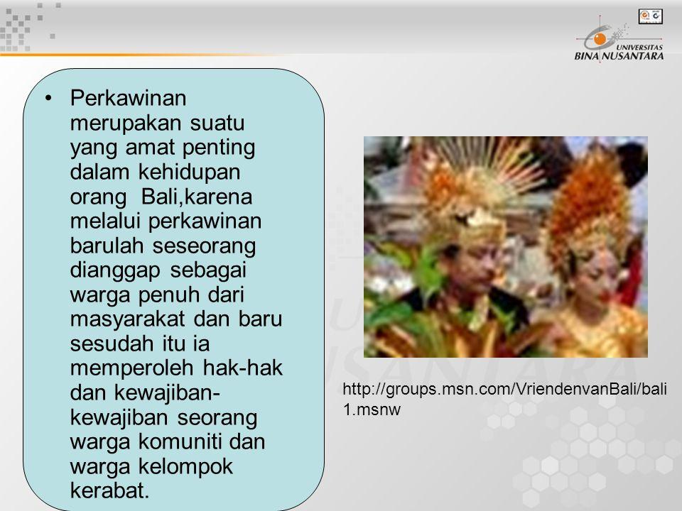 Perkawinan merupakan suatu yang amat penting dalam kehidupan orang Bali,karena melalui perkawinan barulah seseorang dianggap sebagai warga penuh dari