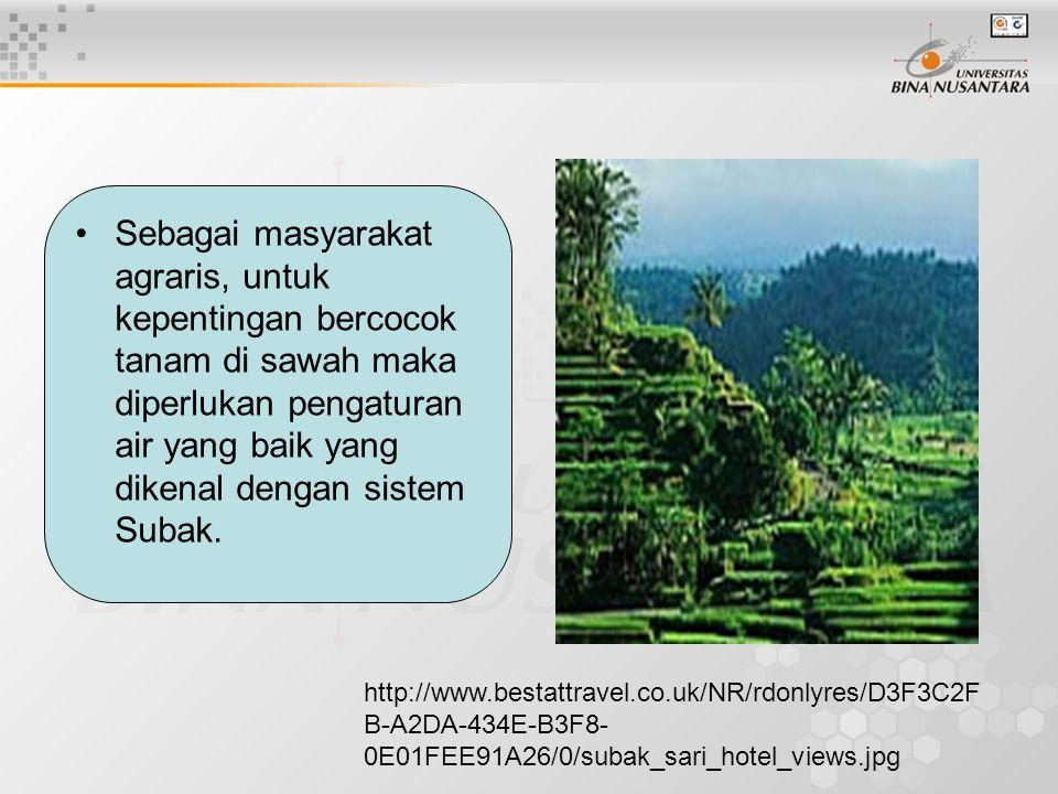 Sebagai masyarakat agraris, untuk kepentingan bercocok tanam di sawah maka diperlukan pengaturan air yang baik yang dikenal dengan sistem Subak. http: