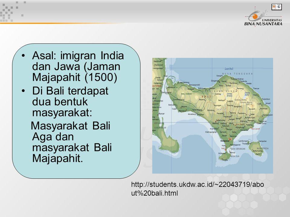 Asal: imigran India dan Jawa (Jaman Majapahit (1500) Di Bali terdapat dua bentuk masyarakat: Masyarakat Bali Aga dan masyarakat Bali Majapahit. http:/