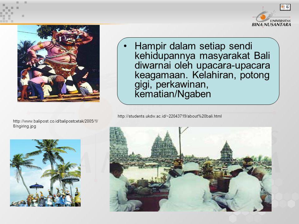 Hampir dalam setiap sendi kehidupannya masyarakat Bali diwarnai oleh upacara-upacara keagamaan. Kelahiran, potong gigi, perkawinan, kematian/Ngaben ht