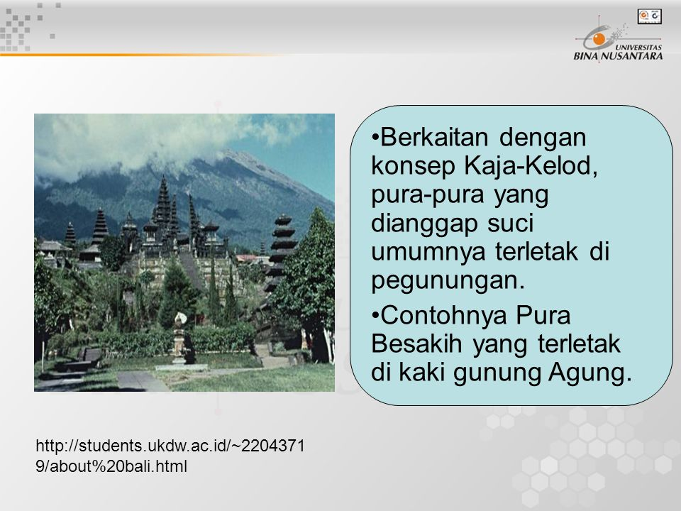 http://students.ukdw.ac.id/~2204371 9/about%20bali.html Berkaitan dengan konsep Kaja-Kelod, pura-pura yang dianggap suci umumnya terletak di pegununga