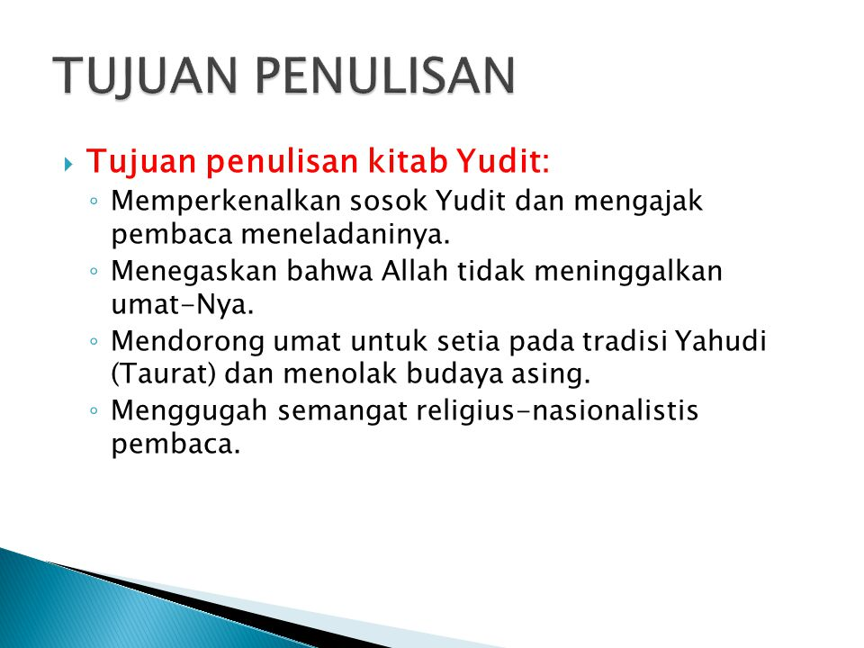  Tujuan penulisan kitab Yudit: ◦ Memperkenalkan sosok Yudit dan mengajak pembaca meneladaninya.