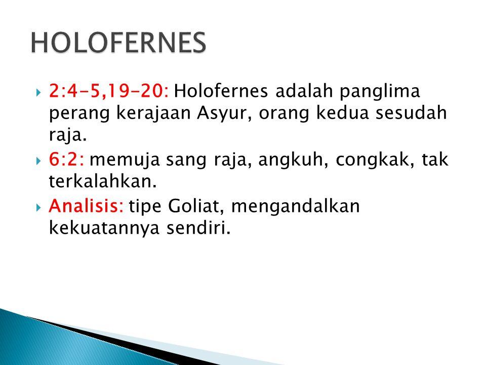  2:4-5,19-20: Holofernes adalah panglima perang kerajaan Asyur, orang kedua sesudah raja.