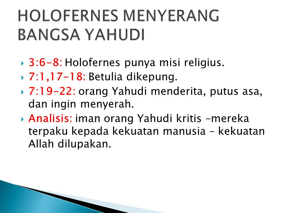  3:6-8: Holofernes punya misi religius. 7:1,17-18: Betulia dikepung.