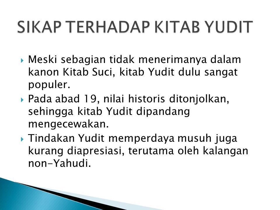 Meski sebagian tidak menerimanya dalam kanon Kitab Suci, kitab Yudit dulu sangat populer.