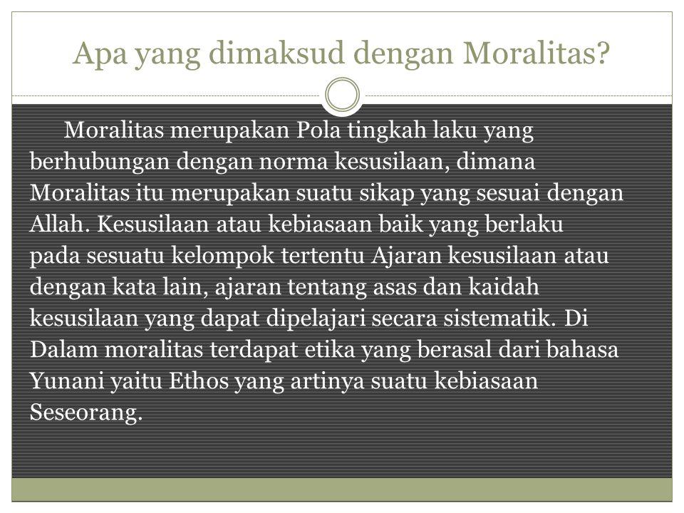 Apa yang dimaksud dengan Moralitas? Moralitas merupakan Pola tingkah laku yang berhubungan dengan norma kesusilaan, dimana Moralitas itu merupakan sua
