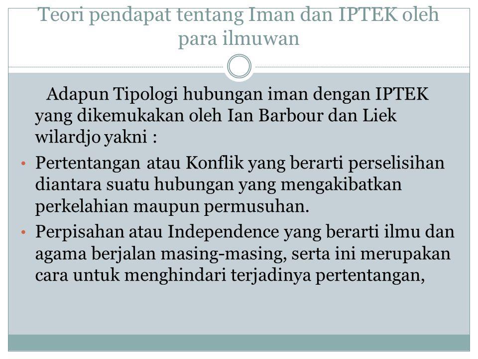 Teori pendapat tentang Iman dan IPTEK oleh para ilmuwan Adapun Tipologi hubungan iman dengan IPTEK yang dikemukakan oleh Ian Barbour dan Liek wilardjo