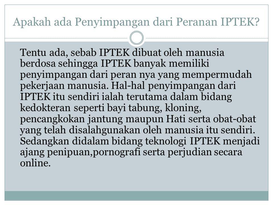 Apakah ada Penyimpangan dari Peranan IPTEK? Tentu ada, sebab IPTEK dibuat oleh manusia berdosa sehingga IPTEK banyak memiliki penyimpangan dari peran
