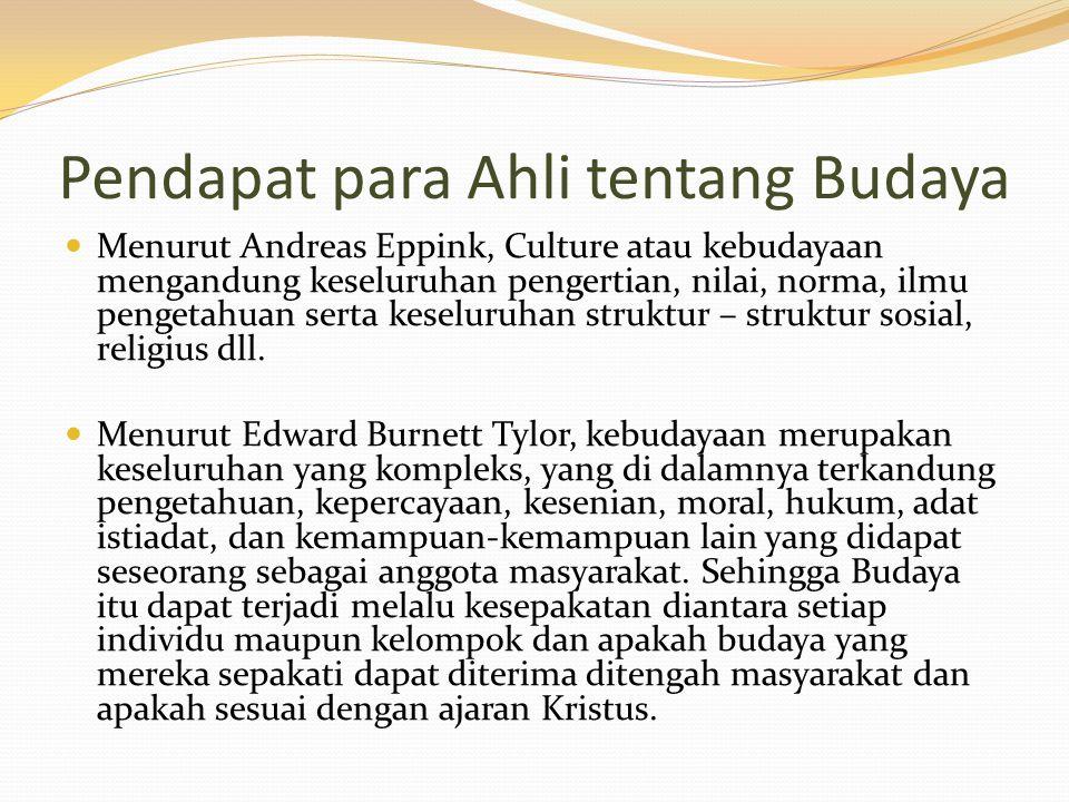 Pendapat para Ahli tentang Budaya Menurut Andreas Eppink, Culture atau kebudayaan mengandung keseluruhan pengertian, nilai, norma, ilmu pengetahuan se