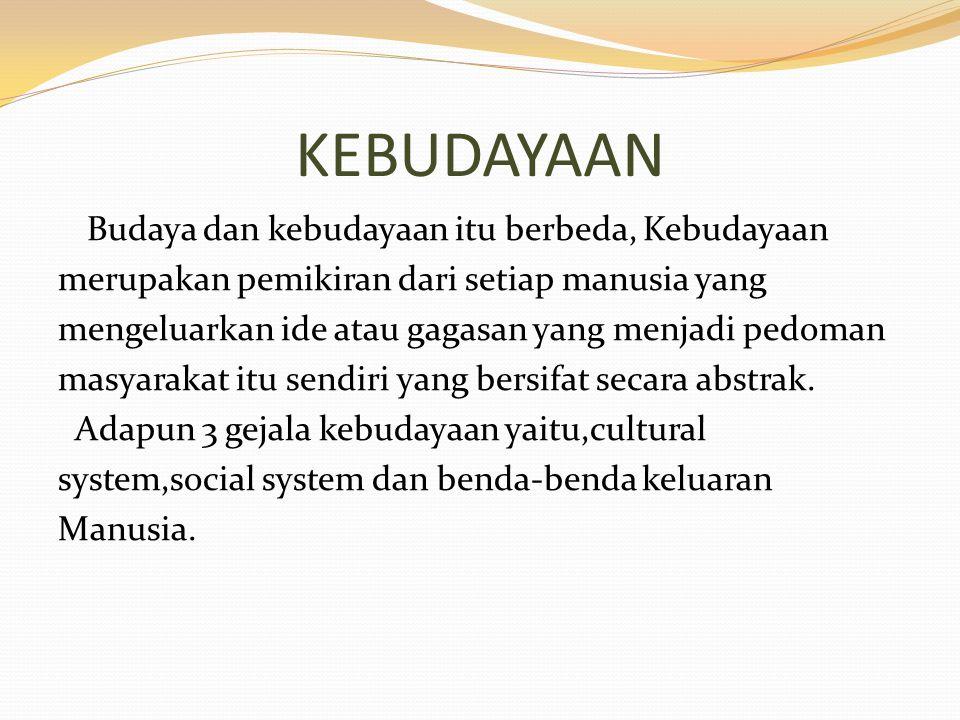 KEBUDAYAAN Budaya dan kebudayaan itu berbeda, Kebudayaan merupakan pemikiran dari setiap manusia yang mengeluarkan ide atau gagasan yang menjadi pedom