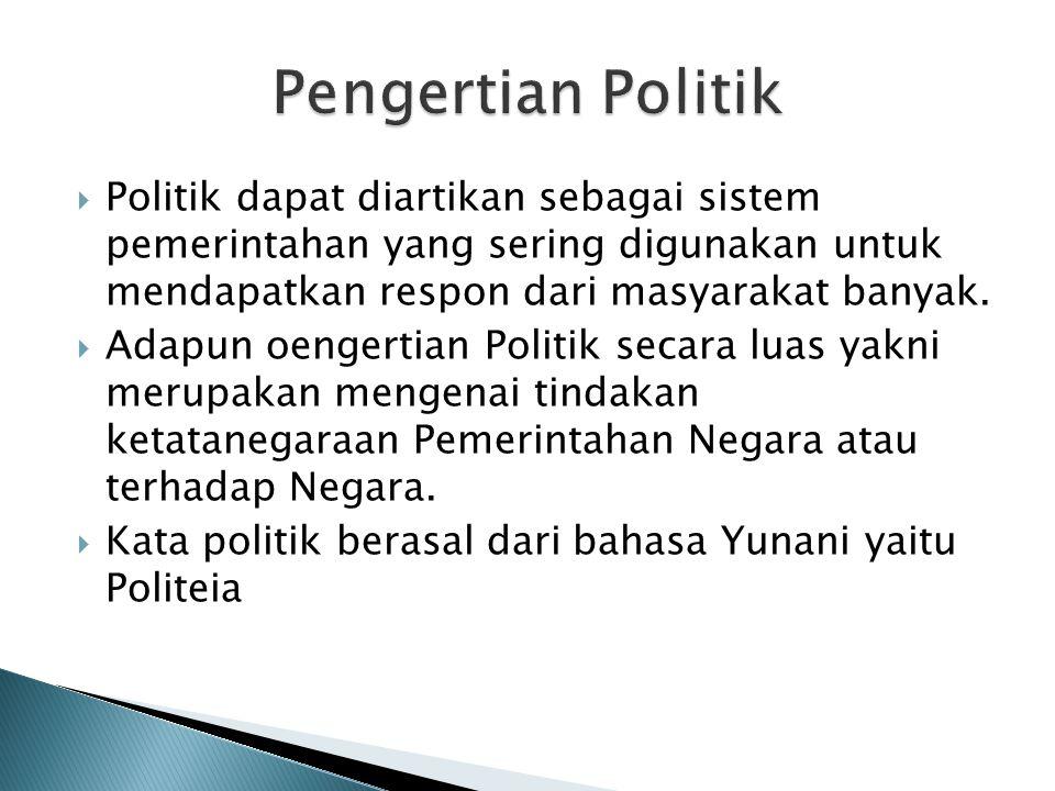  Politik dapat diartikan sebagai sistem pemerintahan yang sering digunakan untuk mendapatkan respon dari masyarakat banyak.  Adapun oengertian Polit