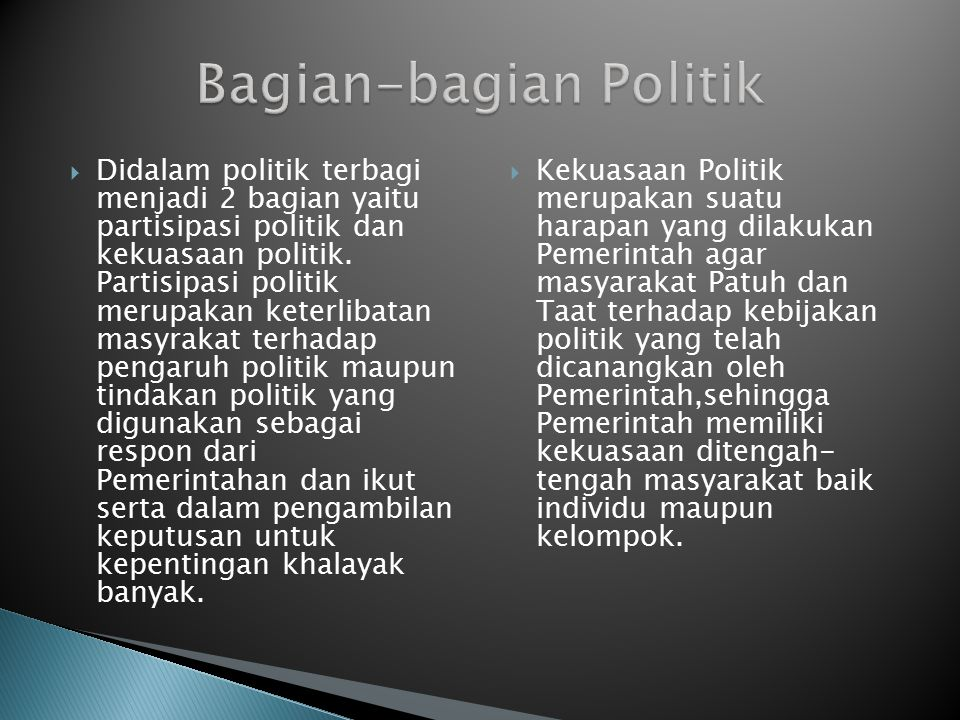  Didalam politik terbagi menjadi 2 bagian yaitu partisipasi politik dan kekuasaan politik. Partisipasi politik merupakan keterlibatan masyrakat terha