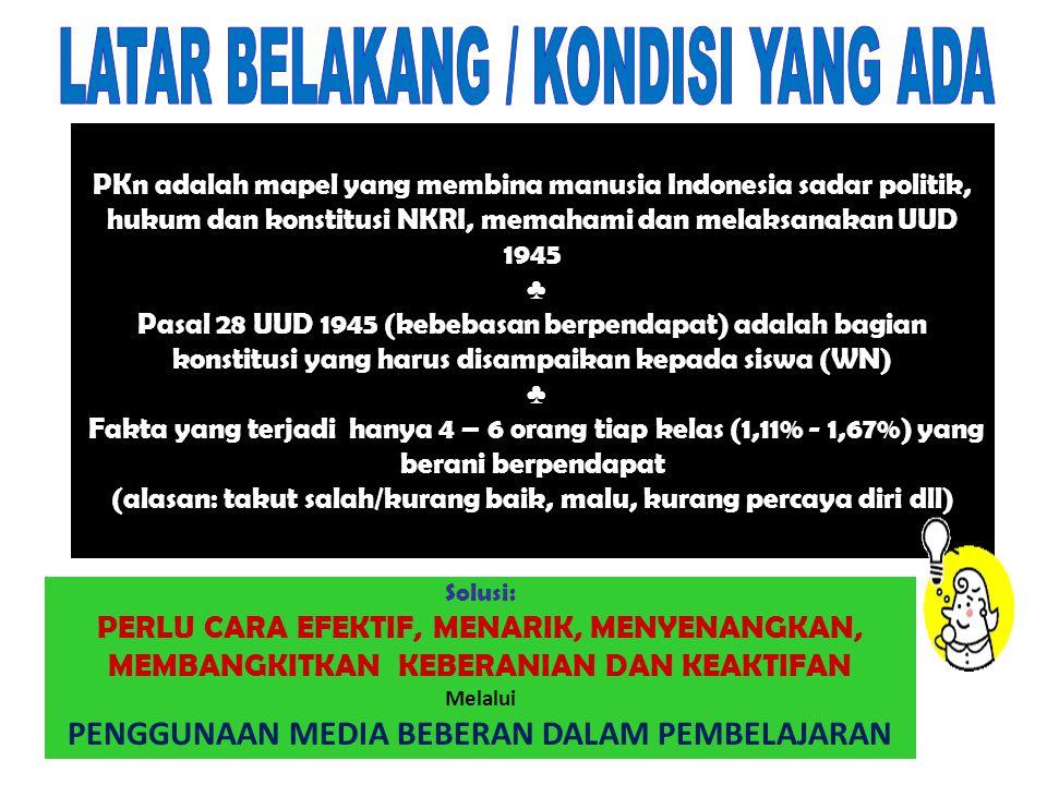 PKn adalah mapel yang membina manusia Indonesia sadar politik, hukum dan konstitusi NKRI, memahami dan melaksanakan UUD 1945 ♣ Pasal 28 UUD 1945 (kebe