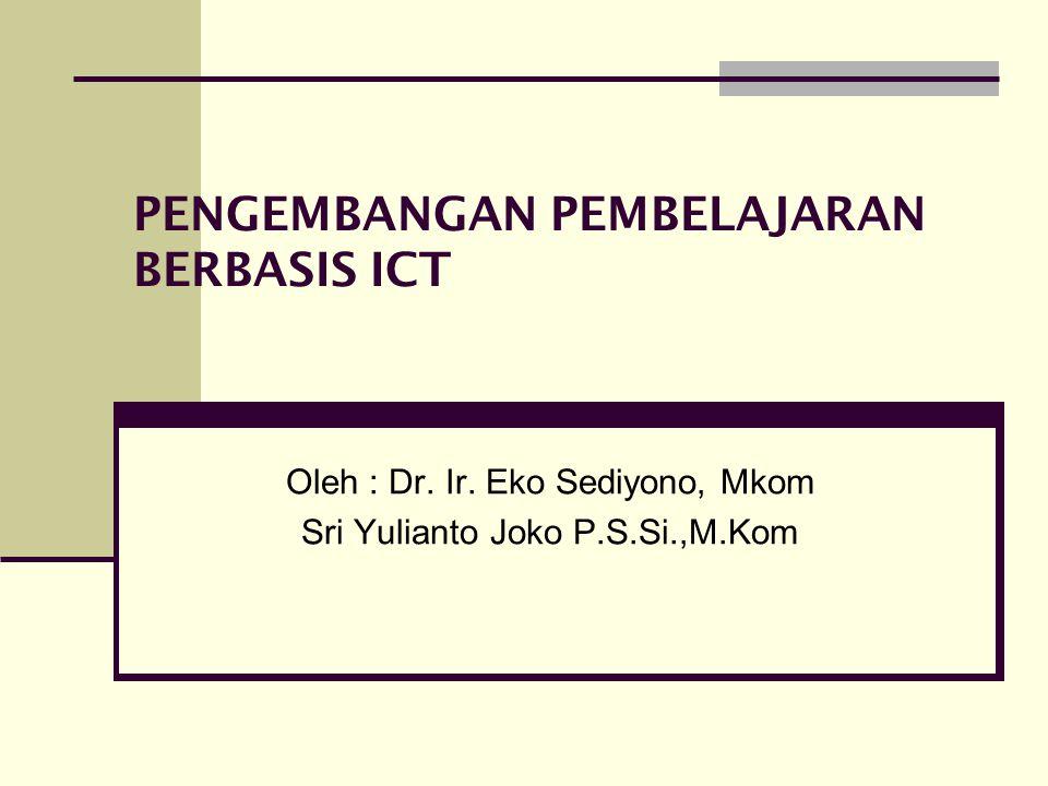 PENGEMBANGAN PEMBELAJARAN BERBASIS ICT Oleh : Dr.Ir.