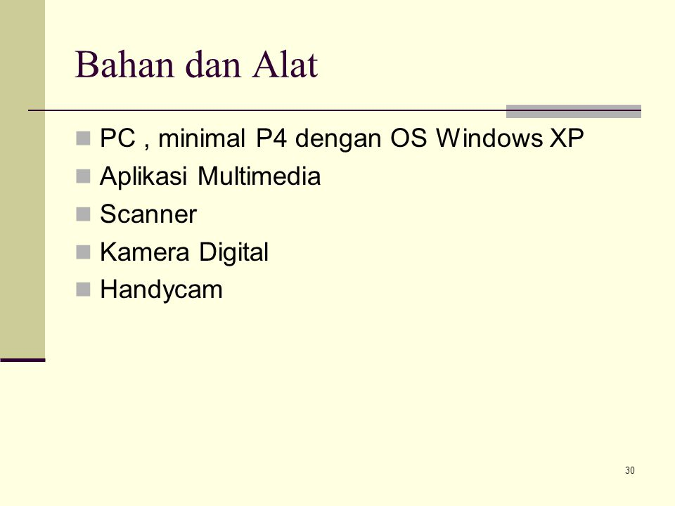Bahan dan Alat PC, minimal P4 dengan OS Windows XP Aplikasi Multimedia Scanner Kamera Digital Handycam 30