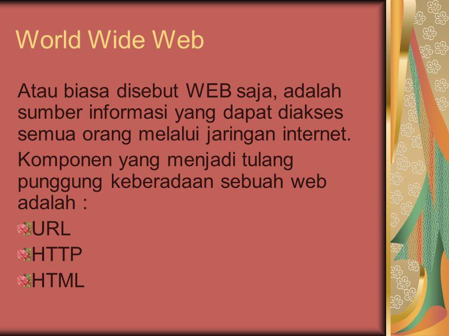 World Wide Web Atau biasa disebut WEB saja, adalah sumber informasi yang dapat diakses semua orang melalui jaringan internet. Komponen yang menjadi tu
