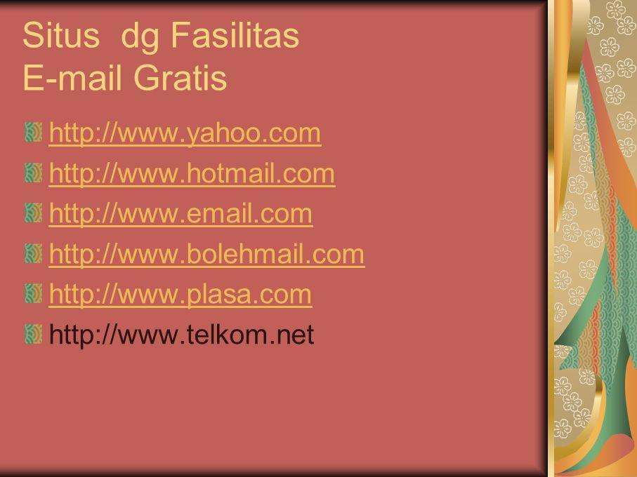Situs dg Fasilitas E-mail Gratis http://www.yahoo.com http://www.hotmail.com http://www.email.com http://www.bolehmail.com http://www.plasa.com http:/