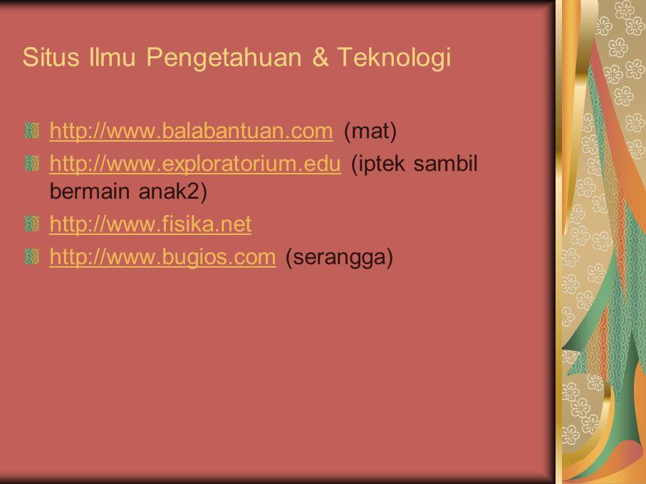 Situs Ilmu Pengetahuan & Teknologi http://www.balabantuan.comhttp://www.balabantuan.com (mat) http://www.exploratorium.eduhttp://www.exploratorium.edu