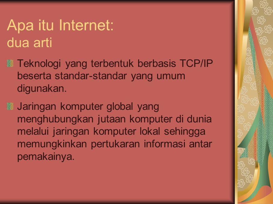 Apa itu Internet: dua arti Teknologi yang terbentuk berbasis TCP/IP beserta standar-standar yang umum digunakan. Jaringan komputer global yang menghub