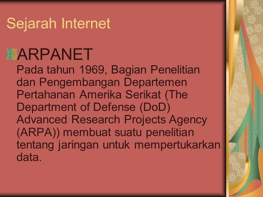 Sejarah Internet ARPANET Pada tahun 1969, Bagian Penelitian dan Pengembangan Departemen Pertahanan Amerika Serikat (The Department of Defense (DoD) Ad