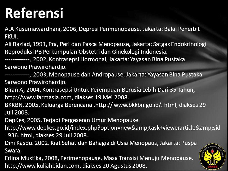 Referensi A.A Kusumawardhani, 2006, Depresi Perimenopause, Jakarta: Balai Penerbit FKUI.