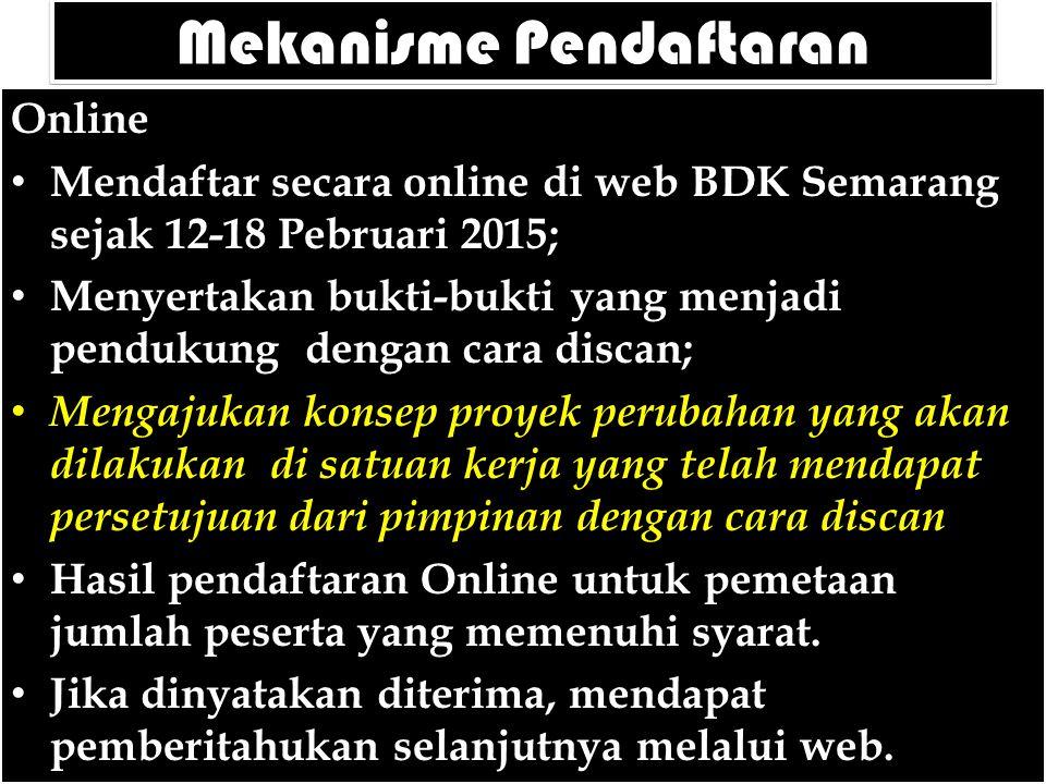 Mekanisme Pendaftaran Online Mendaftar secara online di web BDK Semarang sejak 12-18 Pebruari 2015; Menyertakan bukti-bukti yang menjadi pendukung den