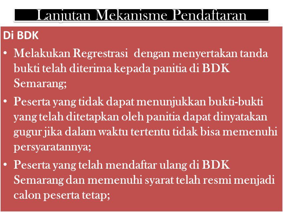 Lanjutan Mekanisme Pendaftaran Di BDK Melakukan Regrestrasi dengan menyertakan tanda bukti telah diterima kepada panitia di BDK Semarang; Peserta yang