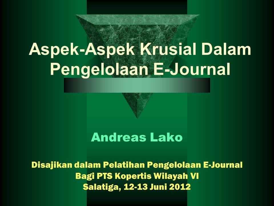 Aspek-Aspek Krusial Dalam Pengelolaan E-Journal Andreas Lako Disajikan dalam Pelatihan Pengelolaan E-Journal Bagi PTS Kopertis Wilayah VI Salatiga, 12-13 Juni 2012