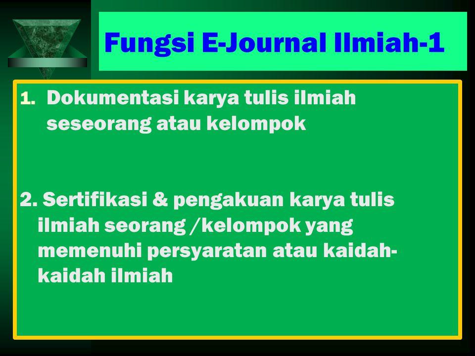 Fungsi E-Journal Ilmiah-1 1.Dokumentasi karya tulis ilmiah seseorang atau kelompok 2.