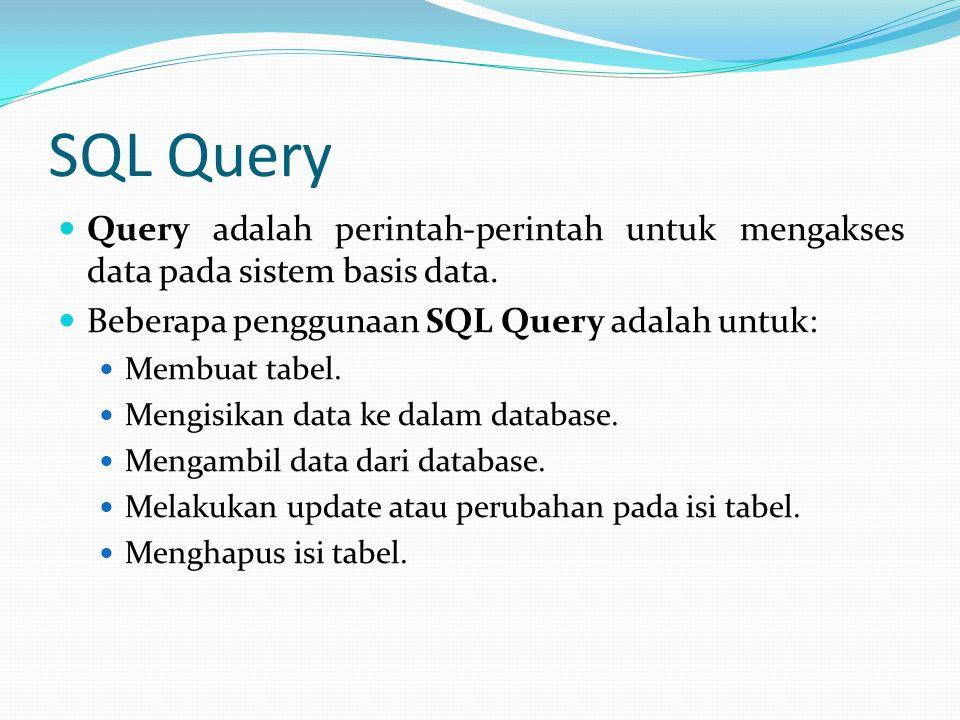SQL Query Query adalah perintah-perintah untuk mengakses data pada sistem basis data. Beberapa penggunaan SQL Query adalah untuk: Membuat tabel. Mengi