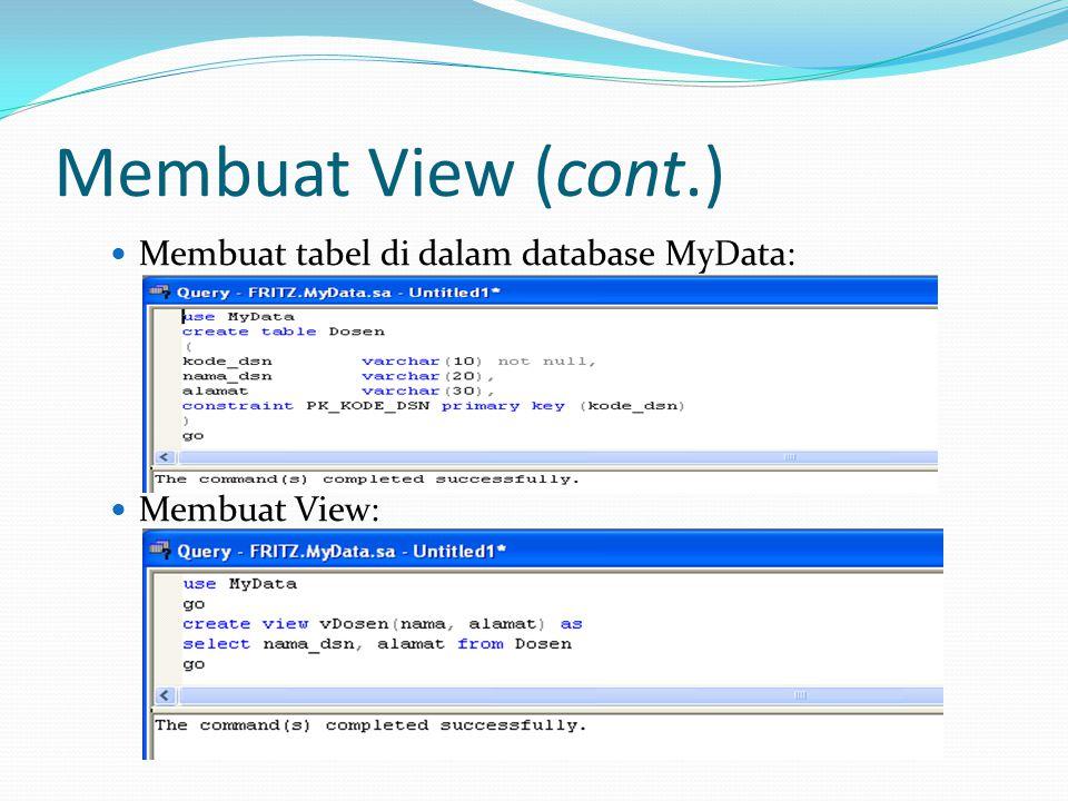 Membuat View (cont.) Membuat tabel di dalam database MyData: Membuat View: