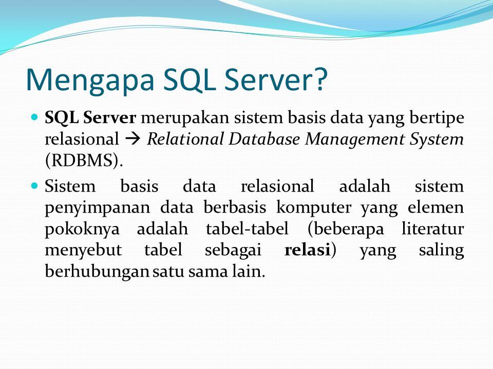 Mengapa SQL Server? SQL Server merupakan sistem basis data yang bertipe relasional  Relational Database Management System (RDBMS). Sistem basis data