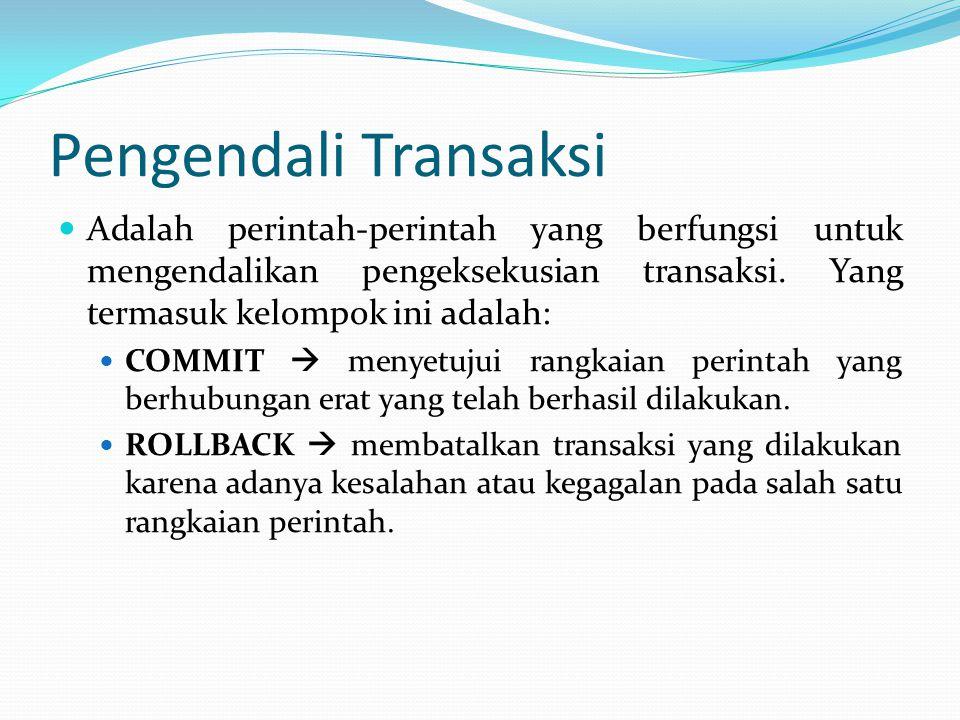 Pengendali Transaksi Adalah perintah-perintah yang berfungsi untuk mengendalikan pengeksekusian transaksi. Yang termasuk kelompok ini adalah: COMMIT 