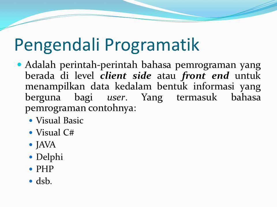 Pengendali Programatik Adalah perintah-perintah bahasa pemrograman yang berada di level client side atau front end untuk menampilkan data kedalam bent