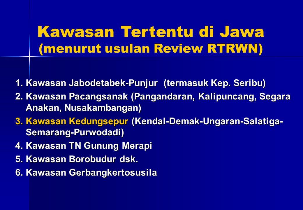 Kawasan Tertentu di Jawa (menurut usulan Review RTRWN) 1.Kawasan Jabodetabek-Punjur (termasuk Kep. Seribu) 2.Kawasan Pacangsanak (Pangandaran, Kalipun