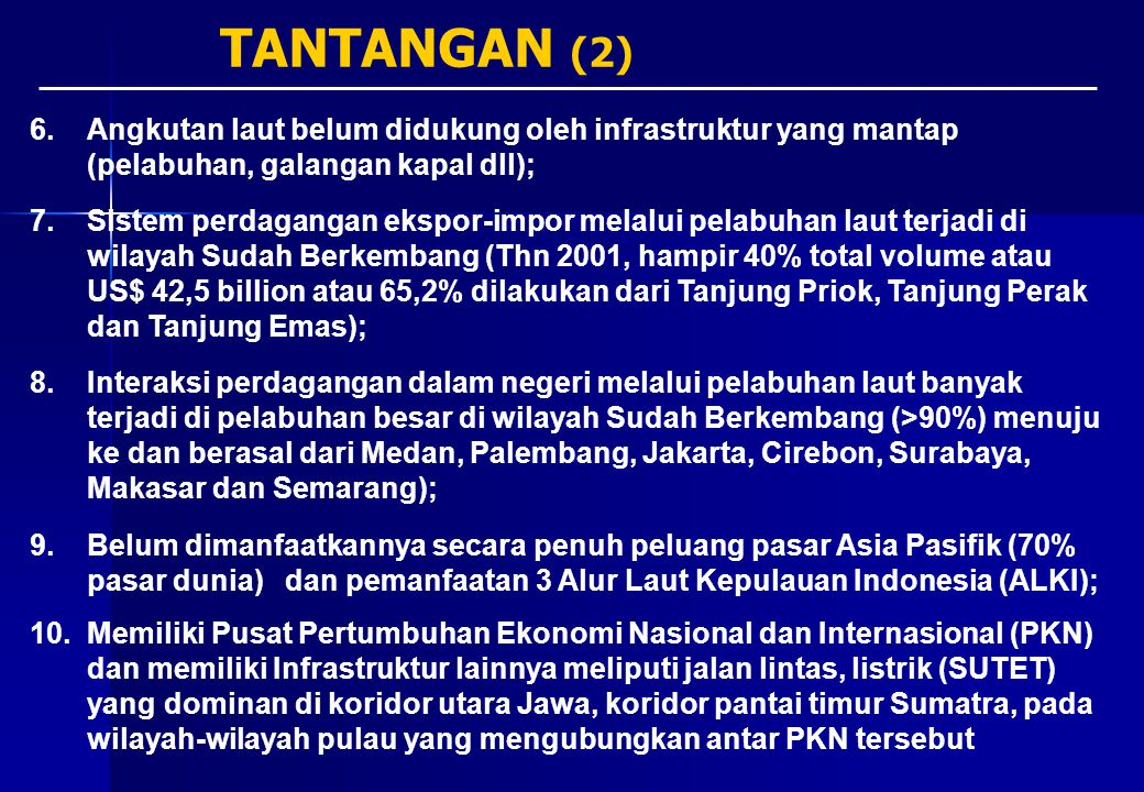 6.Angkutan laut belum didukung oleh infrastruktur yang mantap (pelabuhan, galangan kapal dll); 7.Sistem perdagangan ekspor-impor melalui pelabuhan lau