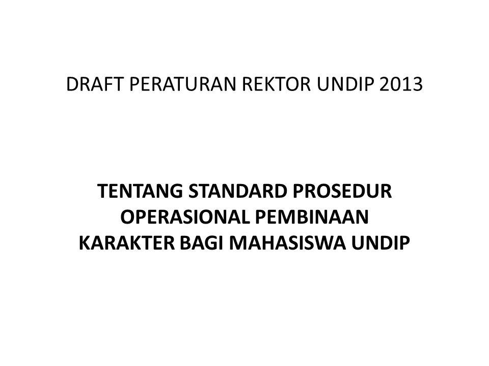 DRAFT PERATURAN REKTOR UNDIP 2013 TENTANG STANDARD PROSEDUR OPERASIONAL PEMBINAAN KARAKTER BAGI MAHASISWA UNDIP